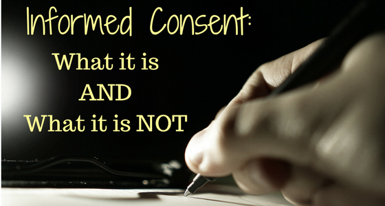 Informed Consent: What it IS and what it IS NOT