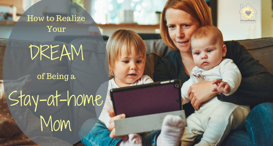 How to Realize Your Dream of Becoming a Stay-at-Home Mom