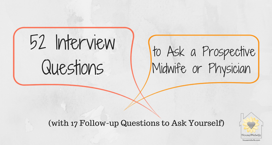 52 Interview Questions to Ask a Prospective Midwife or Physician (with 17 Follow-up Questions to Ask Yourself)