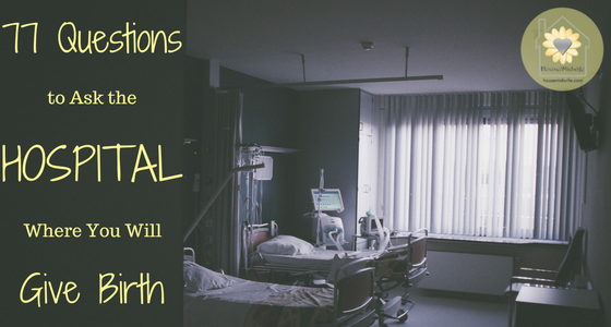 77 Questions to Ask the Hospital Where You Will Give Birth
